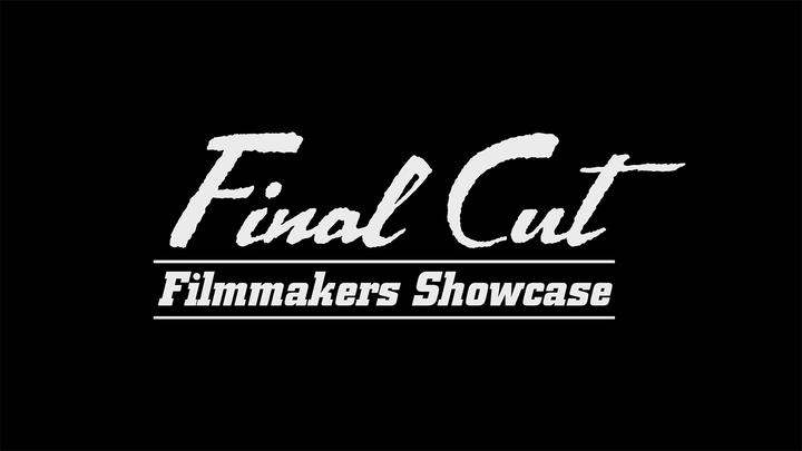 Final Cut Filmmakers Showcase Premieres Monday May 6 8pm CT