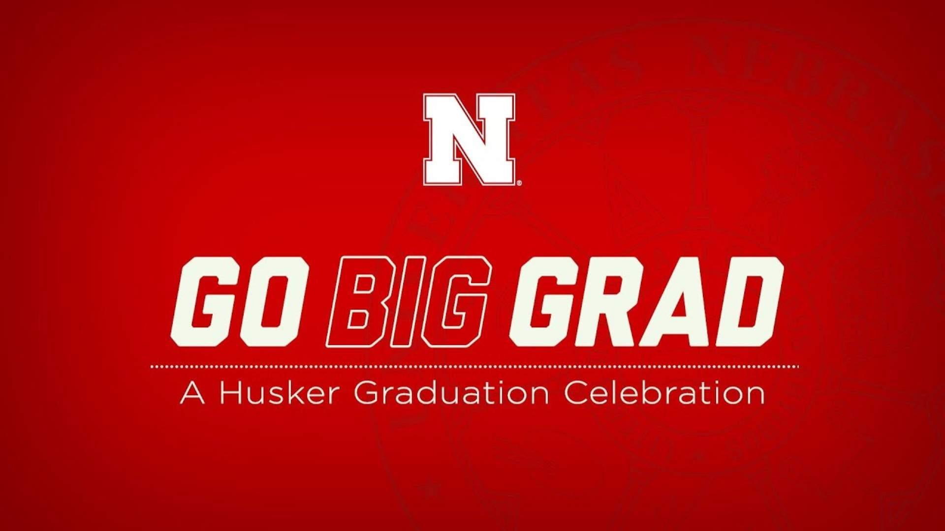 Go Big Grad: A Husker Graduation Celebration - August 15